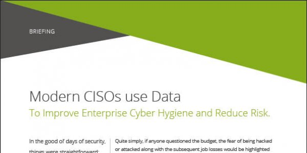 Briefing: Modern CISOs use Data to Improve Enterprise Cyber Hygiene and Improve Risk Posture